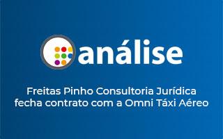 Análise – Freitas Pinho Consultoria Jurídica fecha contrato com a Omni Táxi Aéreo